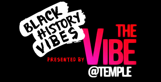 #BlackHistoryVibes presented by The Vibe @ Temple